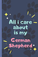 All I Care about Is My German Shepherd - Notebook