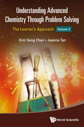 Understanding Advanced Chemistry Through Problem Solving: The Learner's Approach(In 2 Volumes)