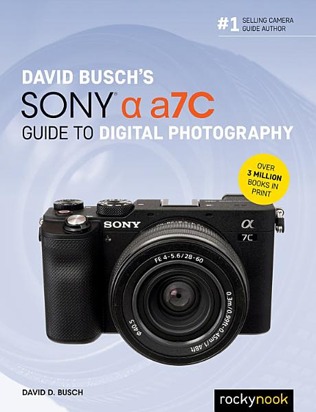 David Busch's Sony Alpha a7C Guide to Digital Photography