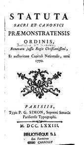 Statuta sacri et canonici Praemonstratensis Ordinis, renovata jussu Regis christianissimi, et auctoritate capituli nationalis, anni 1770....