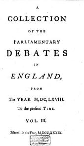 A Collection of the Parliamentary Debates in England: From the Year M,DC,LXVIII to the Present Time, Volume 3