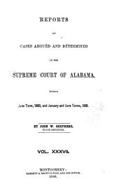 Report of Cases Argued and Determined in the Supreme Court of Alabama: Volume 37