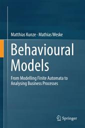 Behavioural Models: From Modelling Finite Automata to Analysing Business Processes