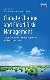 Climate Change and Flood Risk Management: Adaptation and Extreme Events at the Local Level