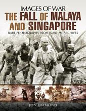 The Fall of Malaya and Singapore: Rare Photographs from Wartime Archives