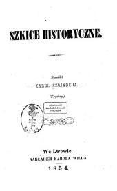 Szkice historyczne: Skreślil Karol Szajnocha. Z ryciną