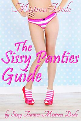 The Sissy Panties Guide by Sissy Trainer Mistress Dede PDF