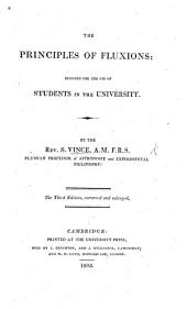 The Principles of Fluxions: Designed for the Use of Students in the University ... Third Edition ... Enlarged