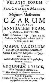 Relatio eorum, quae circa Sacrae Caesareae Majestatis ad Magnum Moscorum Czarum ablegatos, Annibalem Franciscum de Bottoni ... et Joannem Carolum Terlingerenum de Guzman ... anno 1675 gesta sunt