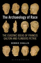 The Archaeology of Race: The Eugenic Ideas of Francis Galton and Flinders Petrie