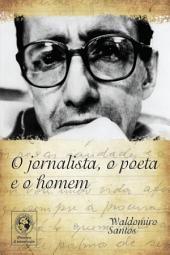 O jornalista, o poeta e o homem