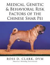 Medical, Genetic & Behavioral Risk Factors of the Chinese Shar Pei