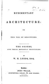 Rudimentary Architecture for the Use of Beginners and Students: The Orders, and Their Æsthetic Principles