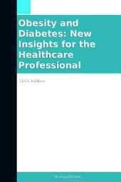 Obesity and Diabetes: New Insights for the Healthcare Professional: 2011 Edition
