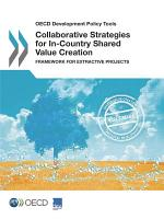 OECD Development Policy Tools Collaborative Strategies for In-Country Shared Value Creation Framework for Extractive Projects