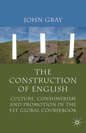 The Construction of English: Culture, Consumerism and Promotion in the ELT Global Coursebook