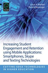 Increasing Student Engagement and Retention Using Mobile Applications: Smartphones, Skype and Texting Technologies