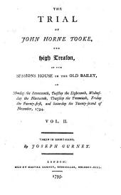 The trial of John Horne Tooke, for high treason: at the Sessions House in the Old Bailey, on Monday the seventeenth ... [through] Saturday the twenty-second of November, 1794, Volume 2