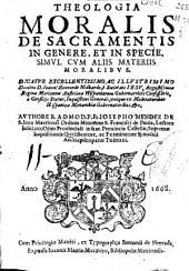 Theologia moralis de sacramentis in genere, et in specie: simul cum aliis materiis moralibus