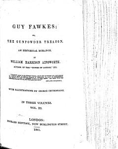 Guy Fawkes  or  the Gunpowder Treason  An historical romance     With illustrations by George Cruikshank PDF