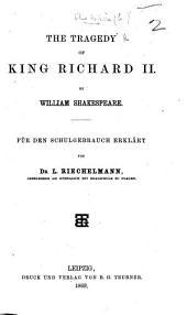 The Tragedy of King Richard II. ... Für Den Schulgebrauch Erklärt Von Dr. L. Riechelmann