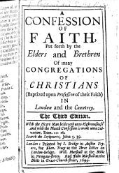 A Confession of Faith, put forth by the Elders and Brethren of many Congregations of Christians (baptized upon profession of their faith) in London and the Country