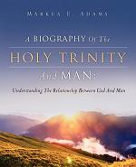 A Biography of the Holy Trinity and Man
