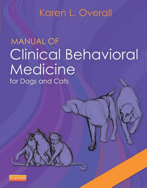 Manual of Clinical Behavioral Medicine for Dogs and Cats   E Book