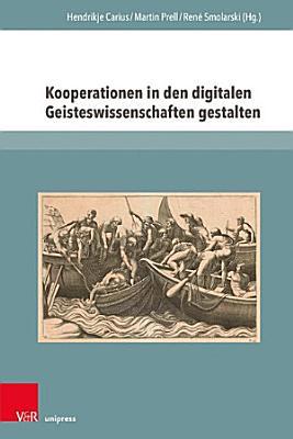 Kooperationen in den digitalen Geisteswissenschaften gestalten  Herausforderungen  Erfahrungen und Perspektiven PDF