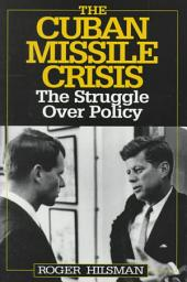 The Cuban Missile Crisis: The Struggle Over Policy