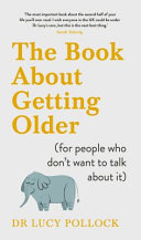 The Book about Getting Older  for People Who Don t Want to Talk about It  Book