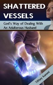 Shattered Vessels: God's Way of Dealing with an Adulterous Husband