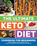 The Ultimate Keto Diet Cookbook for Beginners: 100+ Easy Ketogenic Recipes, Quick Tips and Tricks to Help You Lose Weight, Burn Fat and Change Your Li