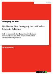 Die Hamas. Eine Bewegung des politischen Islams in Palästina: Gab es innerhalb der Hamas hinsichtlich der Parlamentswahlen 2006 einen strukturellen Transformationsprozess?