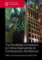 The Routledge Companion to Critical Approaches to Contemporary Architecture