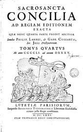 Sacrosancta Concilia Ad Regiam Editionem Exacta: Quae Nunc Quarta Parte Prodit Auctior. Ab anno CCCCLI. ad annum DXXXV.