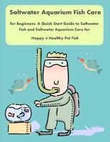 Saltwater Aquarium Fish Care for Beginners  A Quick Start Guide to Saltwater Fish and Saltwater Aquarium Care for Happy   Healthy Pet Fish PDF