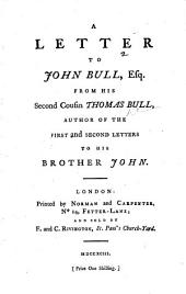 A Letter to John Bull, Esq. from his second cousin Thomas Bull, author of the First and Second Letters to his brother John. [By William Jones, of Nayland.]