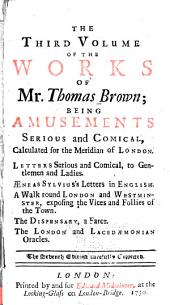 The works of Mr. Thomas Brown, serious and comical: in prose and verse, with his remains in four volumes compleat, Volume 3