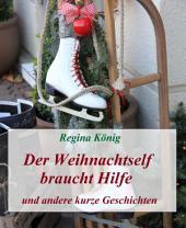 Der Weihnachtself braucht Hilfe: und andere kurze Geschichten