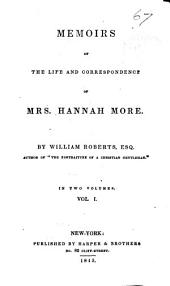 Memoirs of the Life and Correspondence of Mrs. Hannah Moore: Volume 1