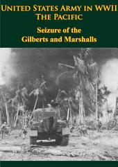United States Army in WWII - the Pacific - Seizure of the Gilberts and Marshalls: [Illustrated Edition]