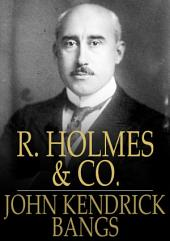 R. Holmes & Co.: Being the Remarkable Adventure of Raffles Holmes, Esq., Detective and Amateur Cracksman by Birth