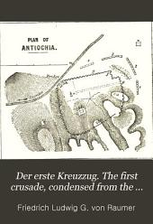 Der erste Kreuzzug. The first crusade, condensed from the author's 'History of the Hohenstaufen', with a life of Raumer, and Engl. notes, by W. Wagner