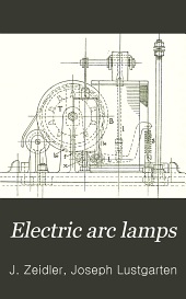 Electric arc lamps: their principles, construction and working