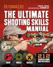 The Ultimate Shooting Skills Manual: 212 Essential Range and Field Skills