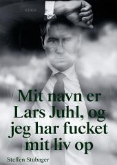 Mit navn er Lars Juhl og jeg har fucket mit liv op