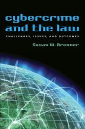 Cybercrime and the Law: Challenges, Issues, and Outcomes