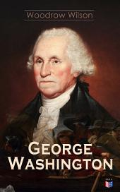 George Washington: The Life & Times of George Washington – Complete Biography