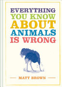 Everything You Know About Animals is Wrong PDF